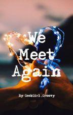 We meet again by GeekGirl_Groovy