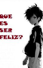 QUE ES SER FELIZ? [OMEGAVERSE] by Yahiko020