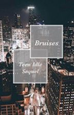 bruises • teen idle sequel by multivxrse