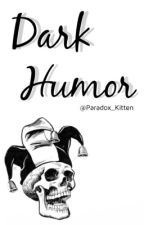 Dark Humor  by Paradox_Kitten