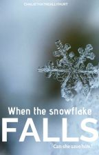 When the Snowflake Falls by chaliethatreallyhurt