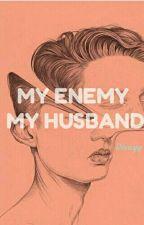 MY ENEMY MY HUSBAND  (Proses Penerbitan)  by DisshaSafitri