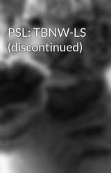 PSL: TBNW-LS (discontinued) by Ayala1992
