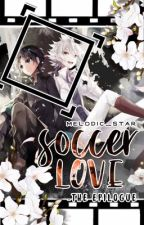 Soccer Love (The Epilogue) [Completed] by Melodic_Star
