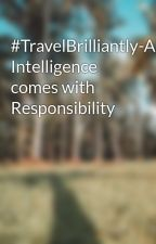 #TravelBrilliantly-Artificial Intelligence comes with Responsibility by molli1499