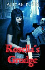 Rosella's Grudge ✔ by aliyahputri147