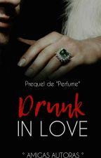 C O M P L E T O  | Drunk In Love [0.5] by amigas_autoras