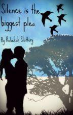 Silence Is The Biggest Plea by Missrebekah