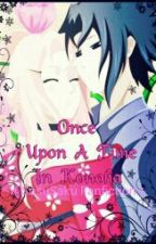 Once Upon A Time In Konoha (SasuSaku Fanfiction) by EnnaiRamSeyEr