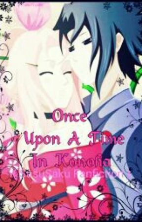 Once Upon A Time In Konoha (SasuSaku Fanfiction) by EnnaiRamSeyEr