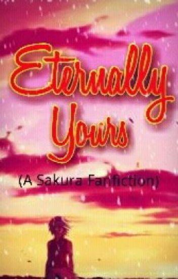 ~Eternally Yours~ (a sakura fanfiction)