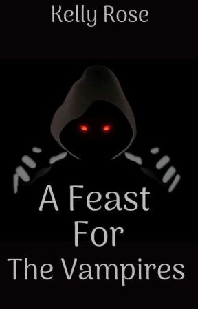 A Feast For The Vampires by KellyRose000