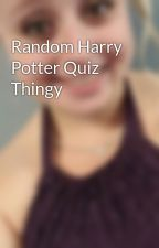 Random Harry Potter Quiz Thingy by padfoot13mare