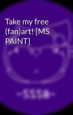 Take my free (fan)art! [MS PAINT] by MangakaSSSA
