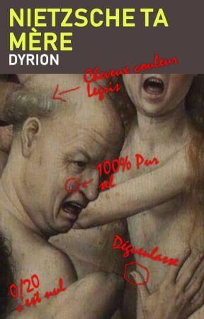Nietzsche ta mère by Dyrion