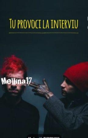 Tu provoci la interviu by mellina17