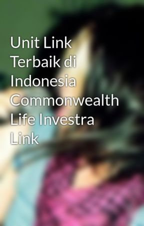 Unit Link Terbaik di Indonesia Commonwealth Life Investra Link by AgungPurnomo