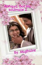 Abhigya Got my soulmate 2 (COMPLETED)  by magthaline