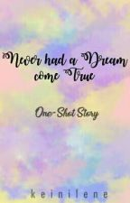 NEVER HAD A DREAM COME TRUE [One-Shot] -Editing- by keinilene