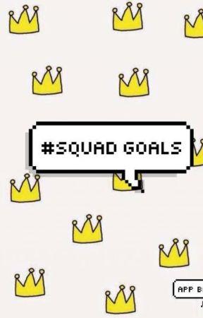 #SQUAD GOALS by AVeryMemeyUsername