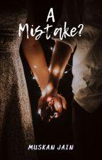 A Mistake? by muskanj29