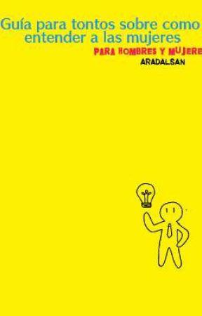 Guia para tontos sobre como entender a una mujer (para hombres y mujeres) by aradalsan