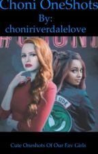 CHONI ONESHOTS by choniriverdalelove
