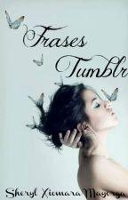 Frases Tumblr by SherylXiomara