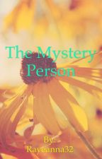 ~ The Mystery Person ~ by Rayeanna32