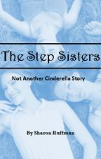 The Step Sisters (Not Another Cinderella Story) by Shuffman94