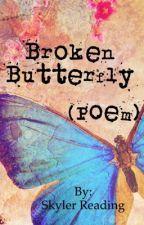 Broken butterfly (poems) by SkylerReading1978