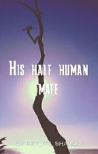 His Half Human Mate by hey_its_shadow