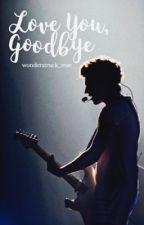 Love You, Goodbye | ✓ by wonderstruck_rose