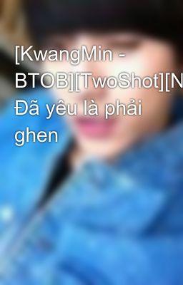 [KwangMin - BTOB][TwoShot][NC17] Đã yêu là phải ghen