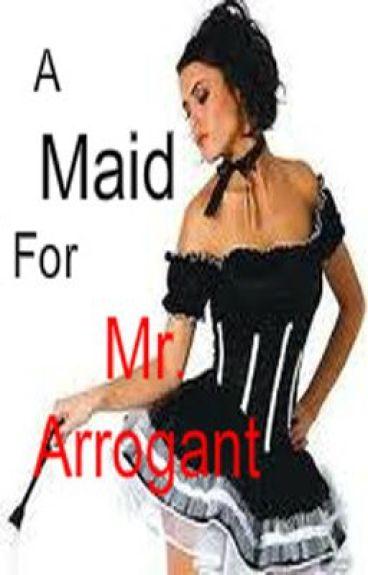 A Maid For Mr. Arrogant