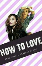how to love (Demi Lovato lesbian fanfic) by demisbride
