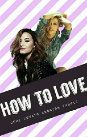how to love (Demi Lovato lesbian fanfic)