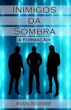 Inimigos da Sombra - A Formação by NobreEscritor