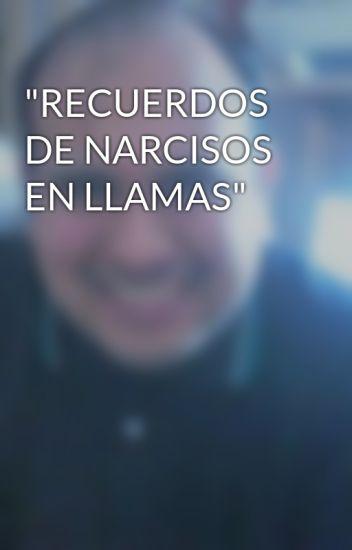 """""""RECUERDOS DE NARCISOS EN LLAMAS"""""""