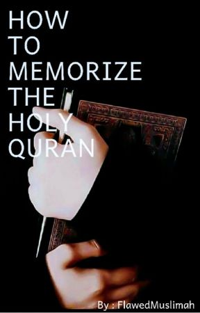How to Memorize the Holy Quran (With Tips From Fellow Hafizahs!) by FlawedMuslimah
