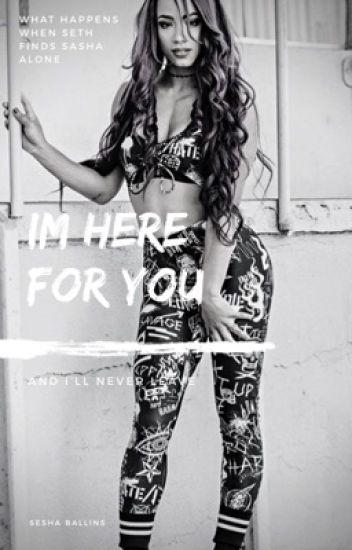 I'm here for you(Sesha.Ballins)