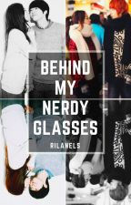 Behind My Nerdy Glasses by rilaneLS