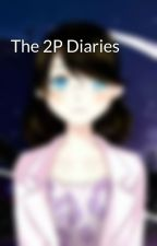 The 2P Diaries by TheShaddowedSnow