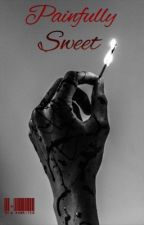 Painfully Sweet  by nxwrites