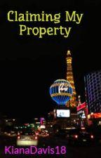 Claiming My Property by KianaDavis18