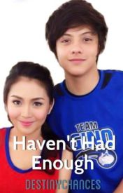 Haven't Had Enough - KathNiel by destinychances