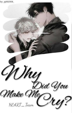 Why Did You Make Me Cry? by HEART_Team
