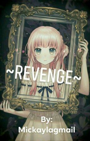 Revenge by mickaylagmail