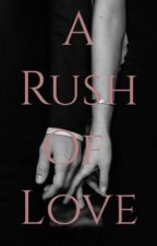 A rush of love by lukeevansisdivine