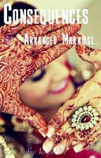 CONSEQUENCES OF ARRANGED MARRIAGE by RoyalElite26